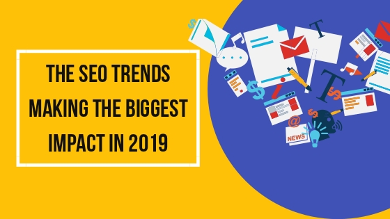 The SEO Trends Making the Biggest Impact in 2019