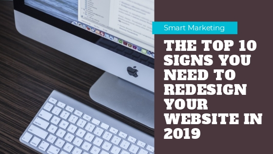 The Top 10 Signs You Need to Redesign Your Website in 2019