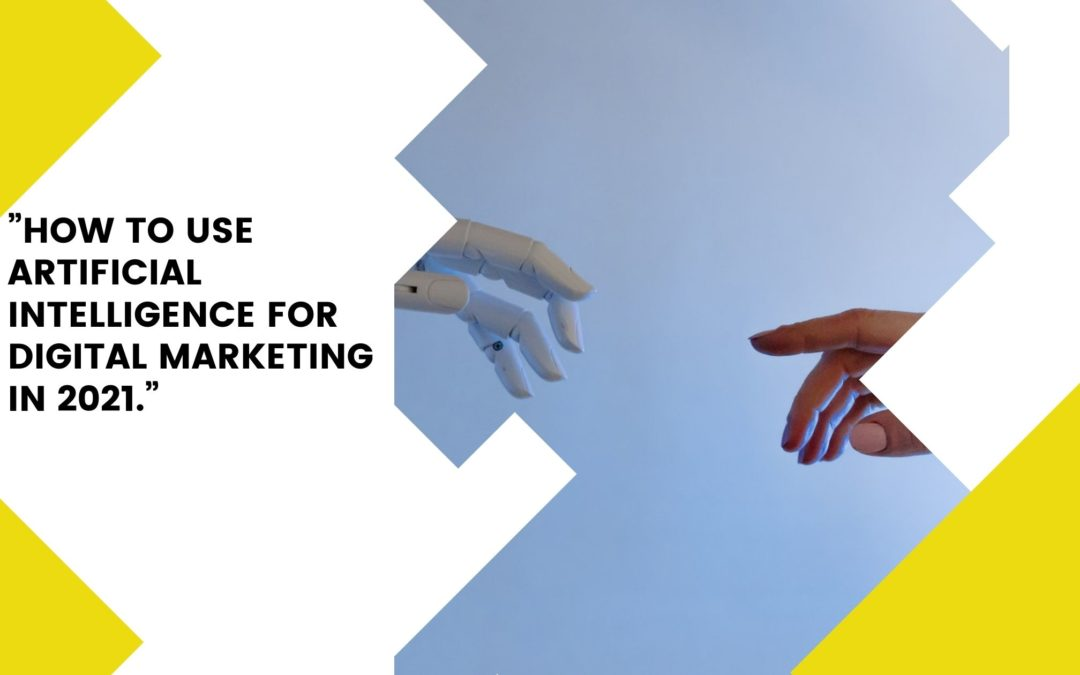 How to Use Artificial Intelligence For Digital Marketing Success 2021?